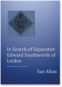 In Search of Separatist Edward Southworth of Leiden by Sue Allan